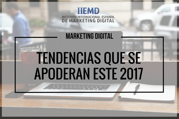 Marketing Digital: tendencias que se están apoderando de este 2017