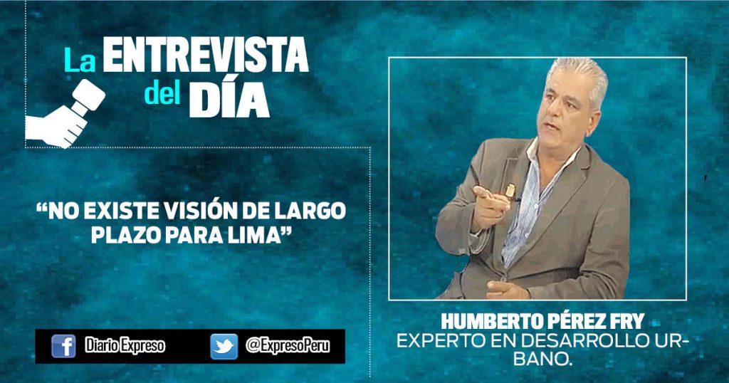 """Humberto Pérez Fry: """"No existe visión de largo plazo para Lima"""""""