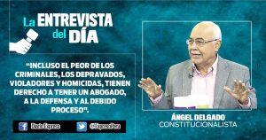 """Ángel Delgado: """"Se está afectando el derecho a la defensa que es sagrado"""""""